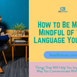 How to Be More Mindful of the Language You Use
