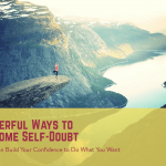 7 Powerful Ways to Overcome Self-Doubt