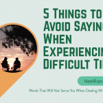 5 Things to Avoid Saying When Experiencing a Difficult Time