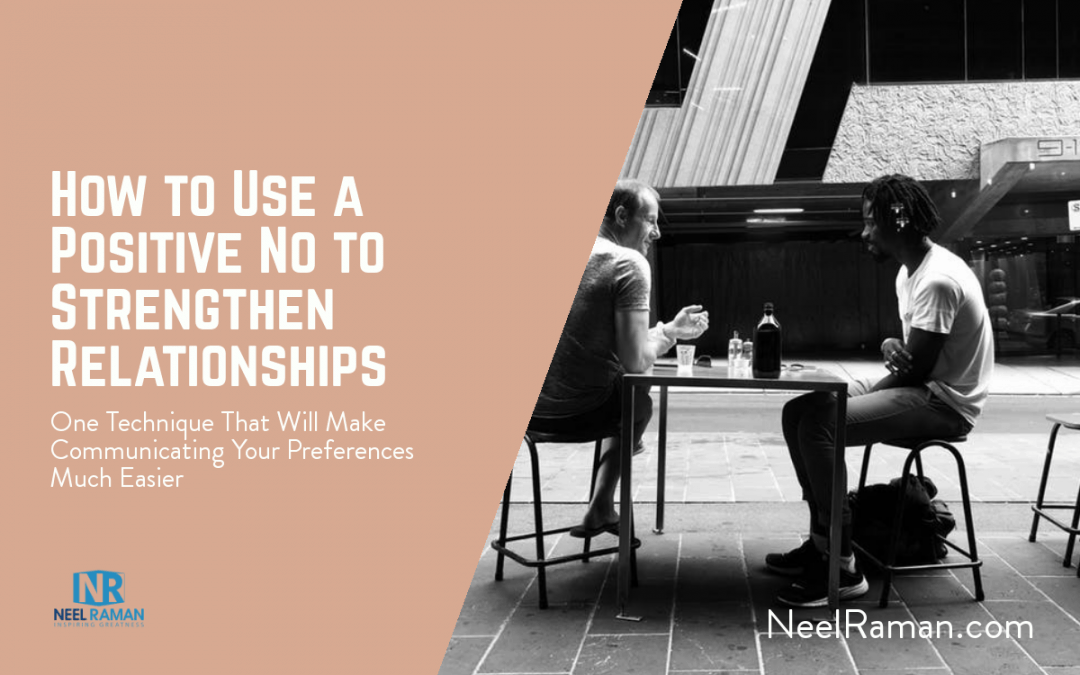 How to Use a Positive No to Strengthen Relationships