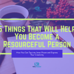 5 Things That Will Help You Become a Resourceful Person