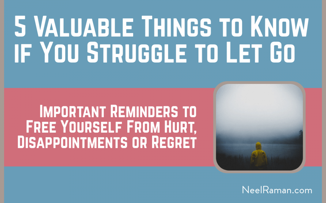 5 Valuable Things to Know if You Struggle to Let Go