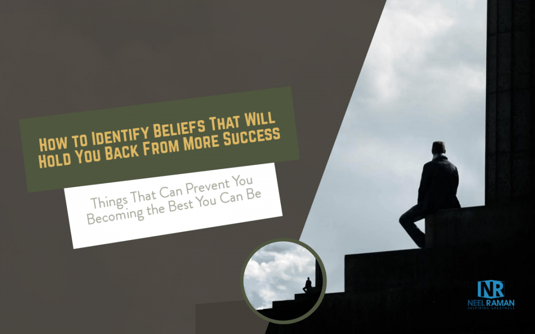 How to Identify Beliefs That Will Hold You Back From More Success