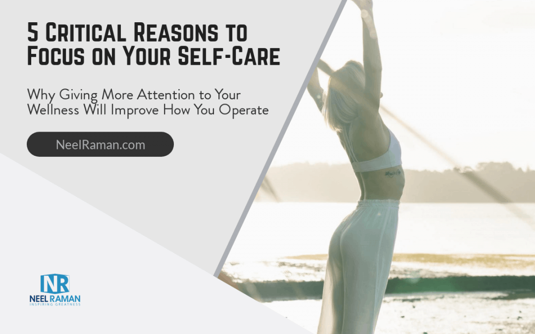 5 Critical Reasons to Focus on Your Self-Care