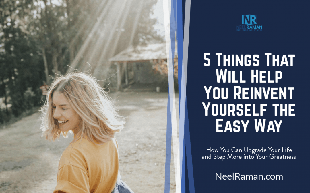 5 Things That Will Help You Reinvent Yourself the Easy Way