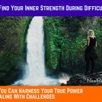 How to Find Your Inner Strength During Difficult Times