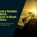 5 Valuable Reasons to Embrace Obstacles to Reach Your Goals