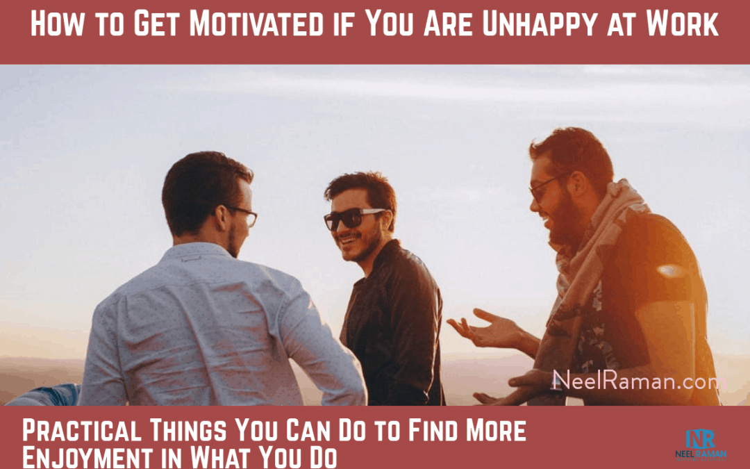 How to Get Motivated if You Are Unhappy at Work