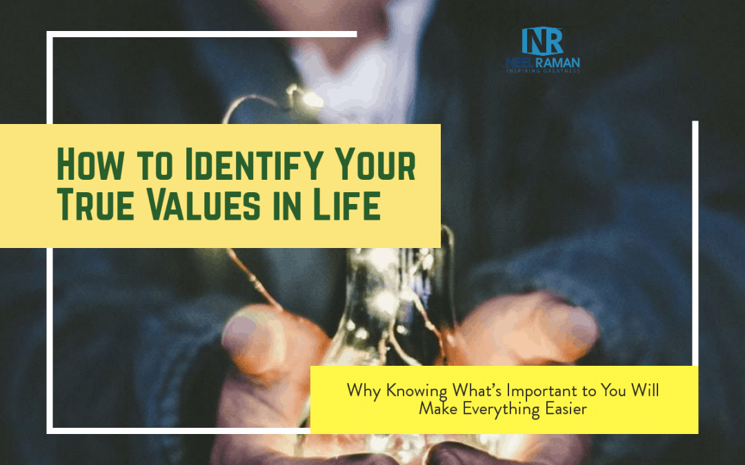 How to Identify Your True Values in Life