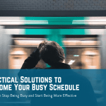 5 Practical Solutions to Overcome Your Busy Schedule