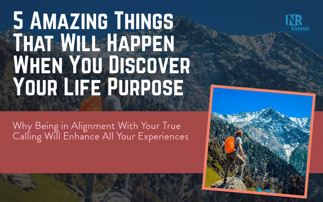 5 Amazing Things That Will Happen When You Discover Your Life Purpose