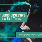 Why Being Obsessive is Not a Bad Thing