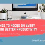 5 Things to Focus on Every Day For Better Productivity