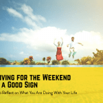 Why Living for the Weekend is Not a Good Sign