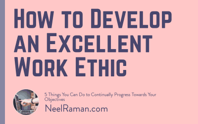 How to Develop an Excellent Work Ethic