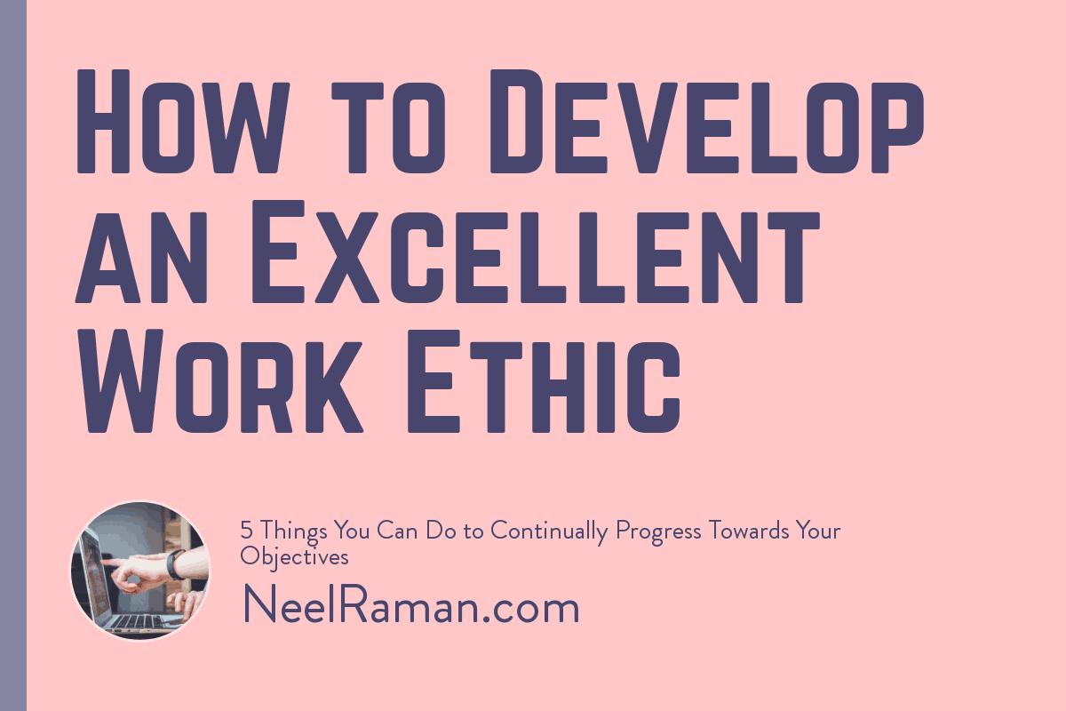 develop an excellent work ethic