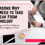 7 Reasons Why You Need to Take a Break From Technology