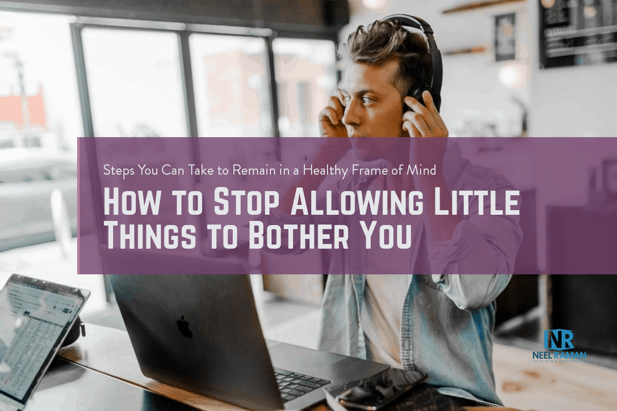 stop allowing little things to bother you