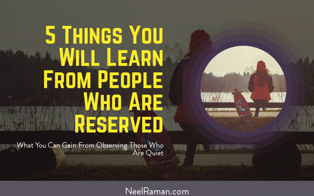 5 Things You Will Learn From People Who Are Reserved